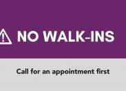 Call First -- No Walk-Ins