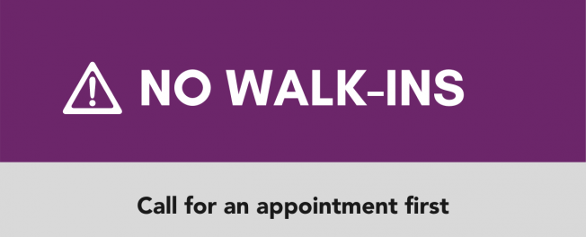 Call First — No Walk-Ins